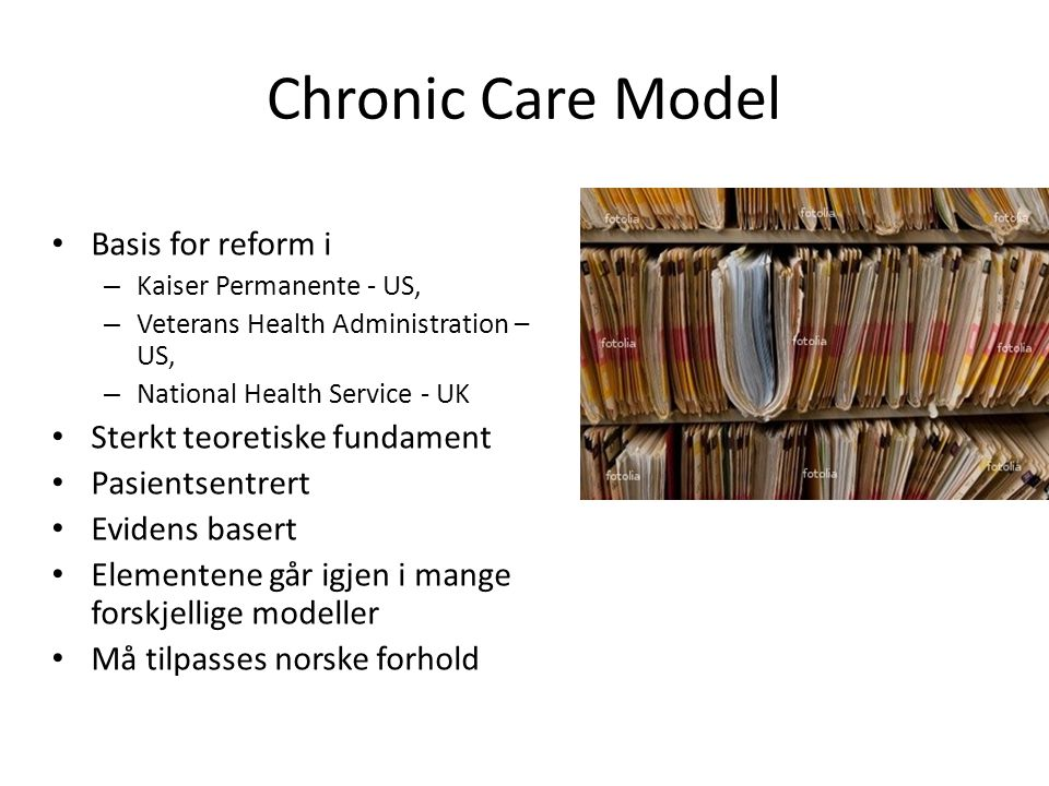 Chronic Care Model Basis for reform i Sterkt teoretiske fundament