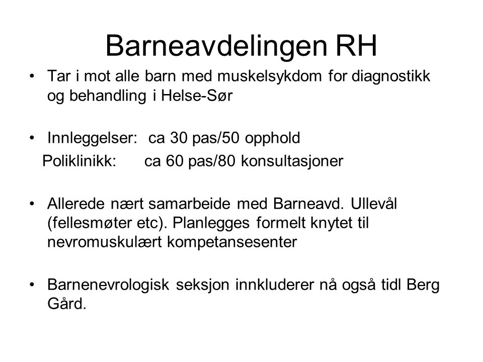 Barneavdelingen RH Tar i mot alle barn med muskelsykdom for diagnostikk og behandling i Helse-Sør. Innleggelser: ca 30 pas/50 opphold.
