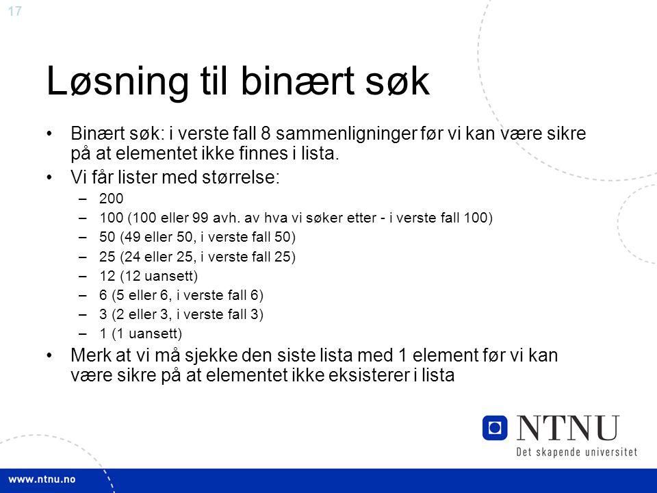 Løsning til binært søk Binært søk: i verste fall 8 sammenligninger før vi kan være sikre på at elementet ikke finnes i lista.