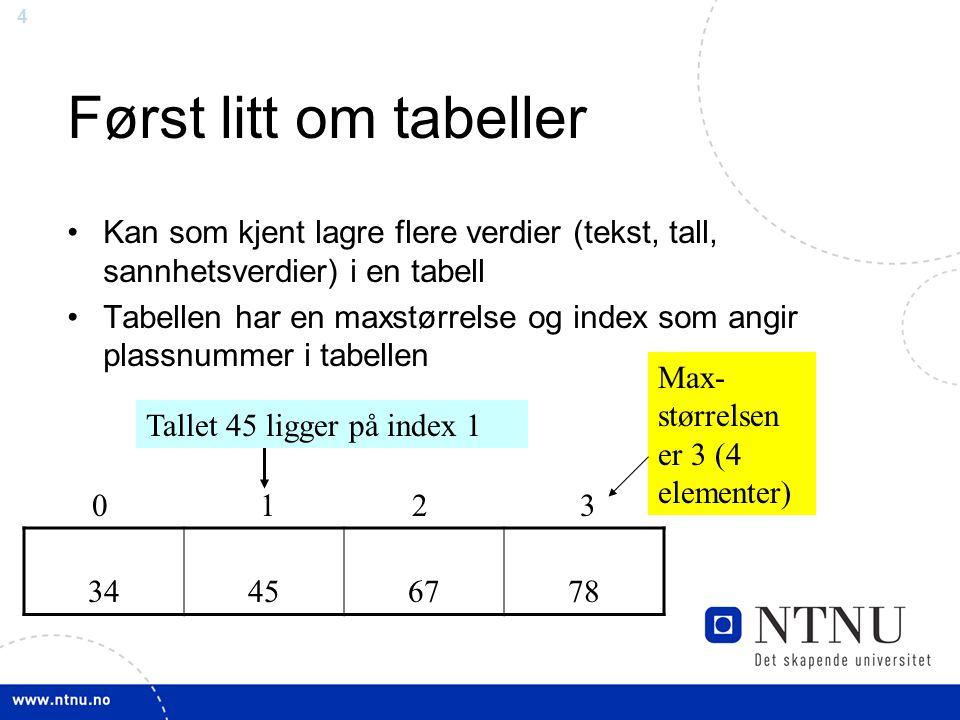 Først litt om tabeller Kan som kjent lagre flere verdier (tekst, tall, sannhetsverdier) i en tabell.