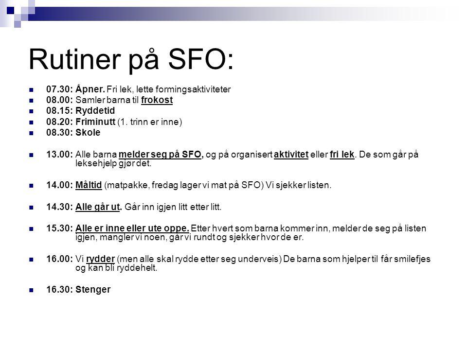 Rutiner på SFO: 07.30: Åpner. Fri lek, lette formingsaktiviteter