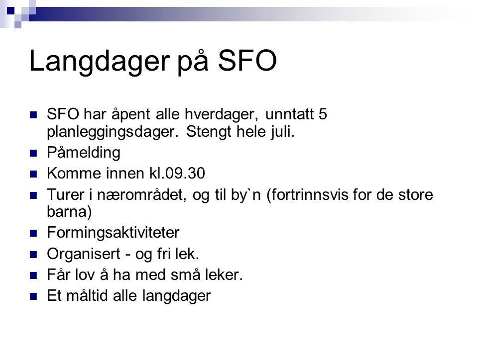 Langdager på SFO SFO har åpent alle hverdager, unntatt 5 planleggingsdager. Stengt hele juli. Påmelding.