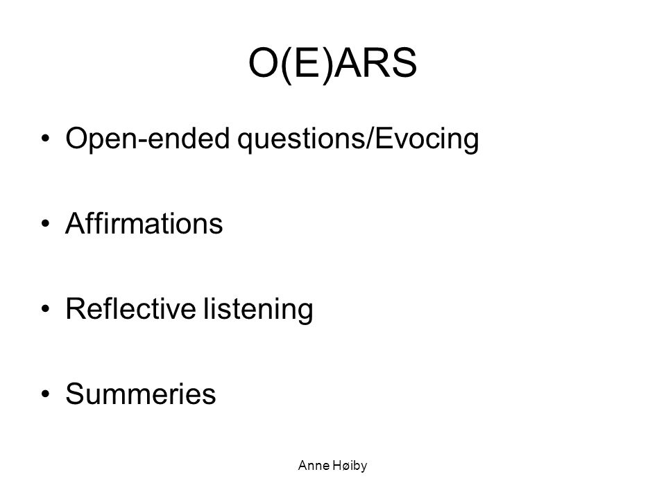 O(E)ARS Open-ended questions/Evocing Affirmations Reflective listening