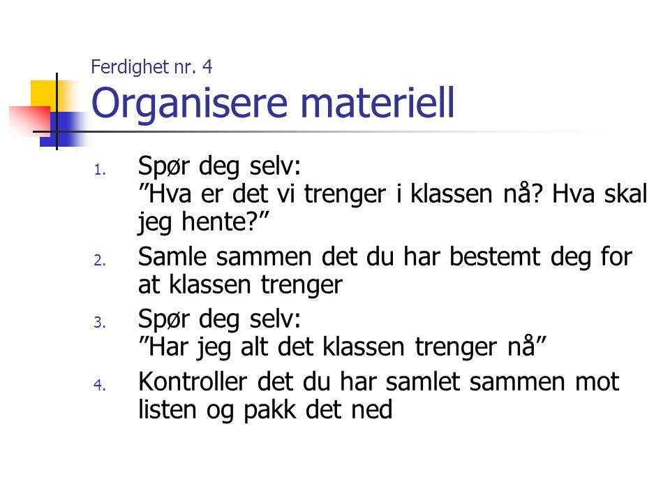Ferdighet nr. 4 Organisere materiell