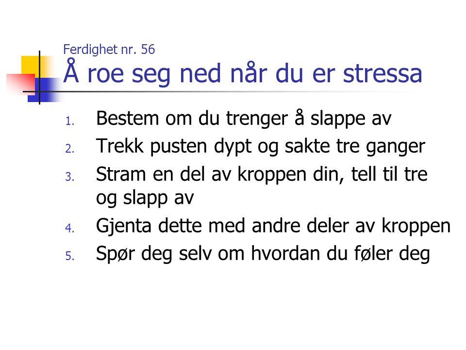 Ferdighet nr. 56 Å roe seg ned når du er stressa
