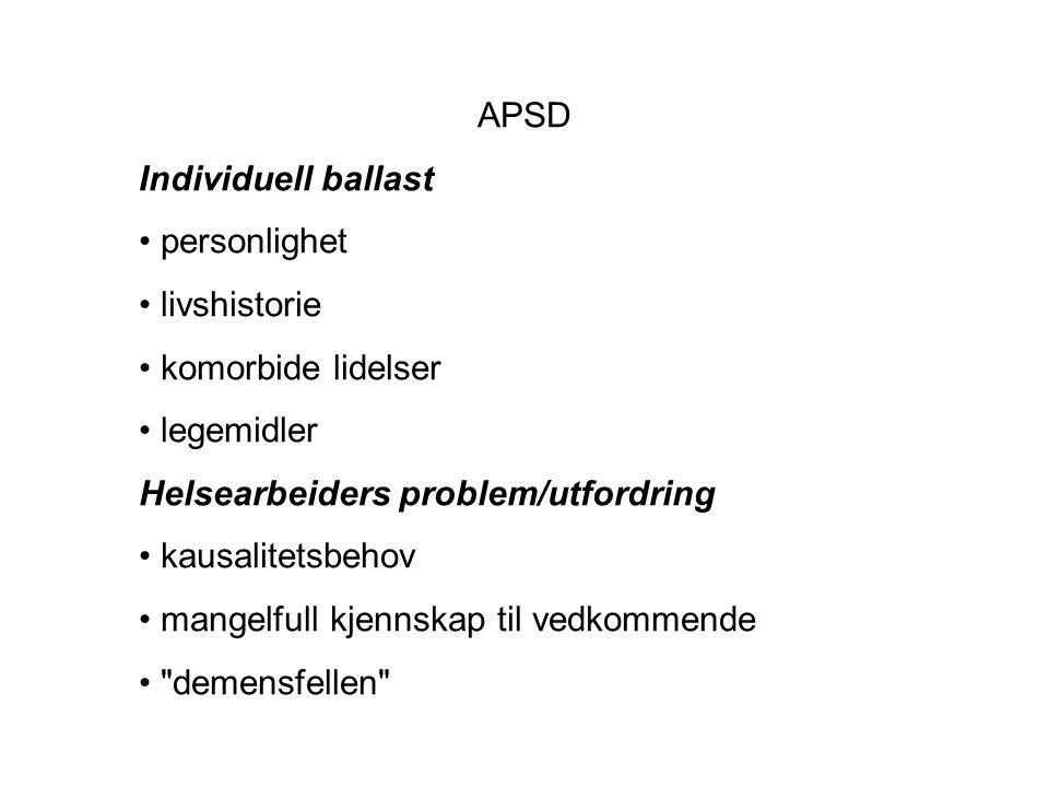 APSD Individuell ballast. personlighet. livshistorie. komorbide lidelser. legemidler. Helsearbeiders problem/utfordring.