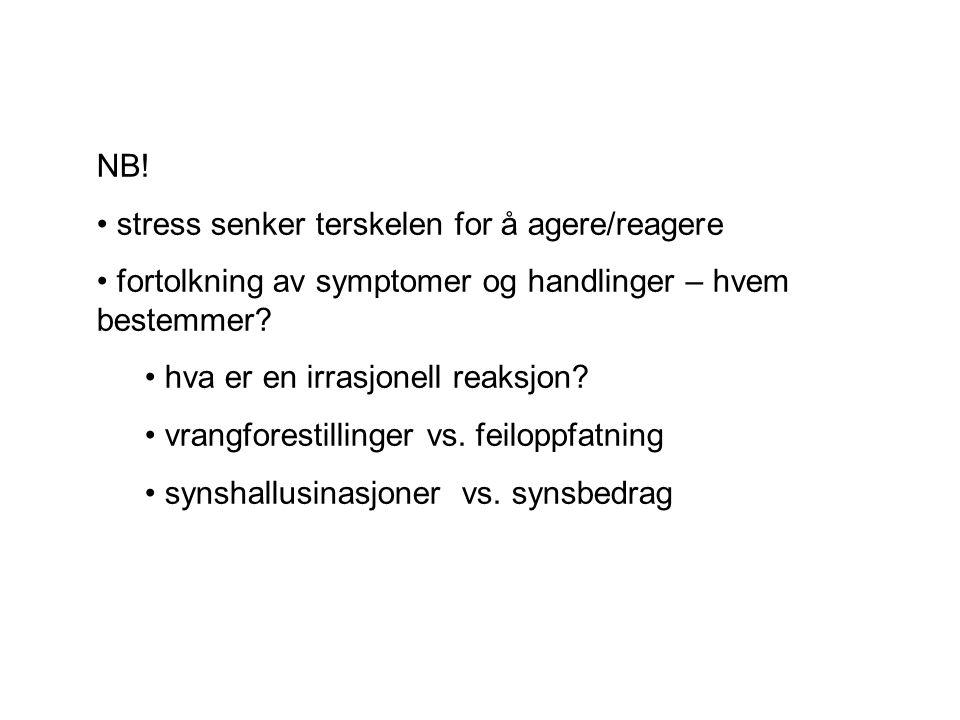 NB! stress senker terskelen for å agere/reagere. fortolkning av symptomer og handlinger – hvem bestemmer