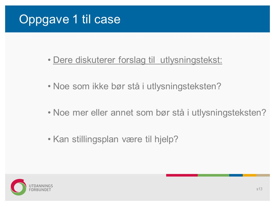 Oppgave 1 til case Dere diskuterer forslag til utlysningstekst: