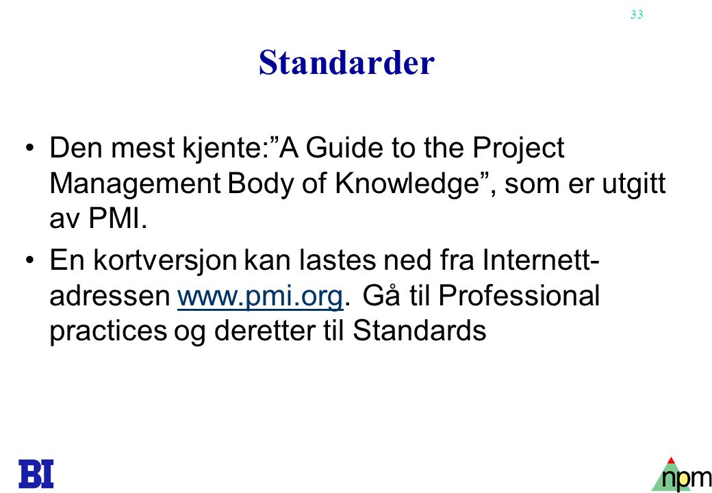 Standarder Den mest kjente: A Guide to the Project Management Body of Knowledge , som er utgitt av PMI.