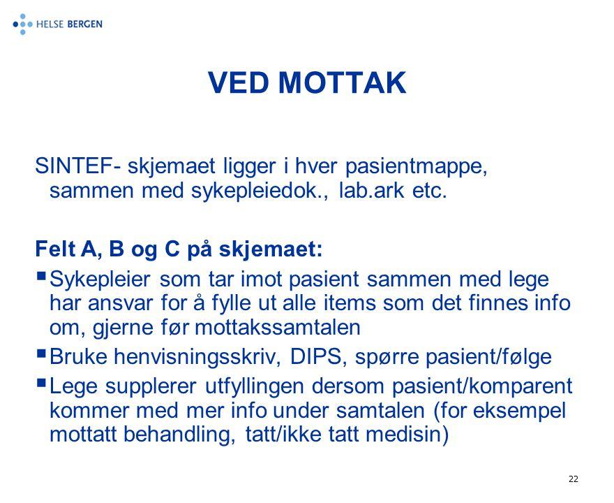 VED MOTTAK SINTEF- skjemaet ligger i hver pasientmappe, sammen med sykepleiedok., lab.ark etc. Felt A, B og C på skjemaet: