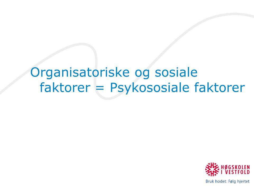 Organisatoriske og sosiale faktorer = Psykososiale faktorer