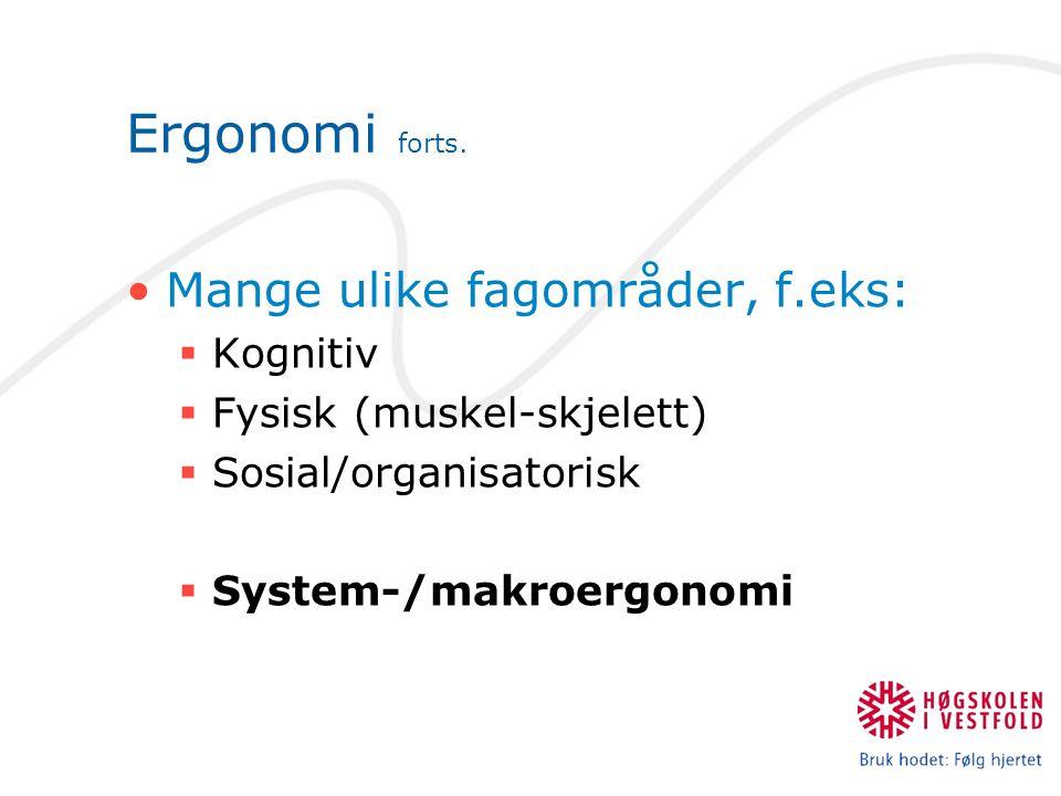 Ergonomi forts. Mange ulike fagområder, f.eks: Kognitiv