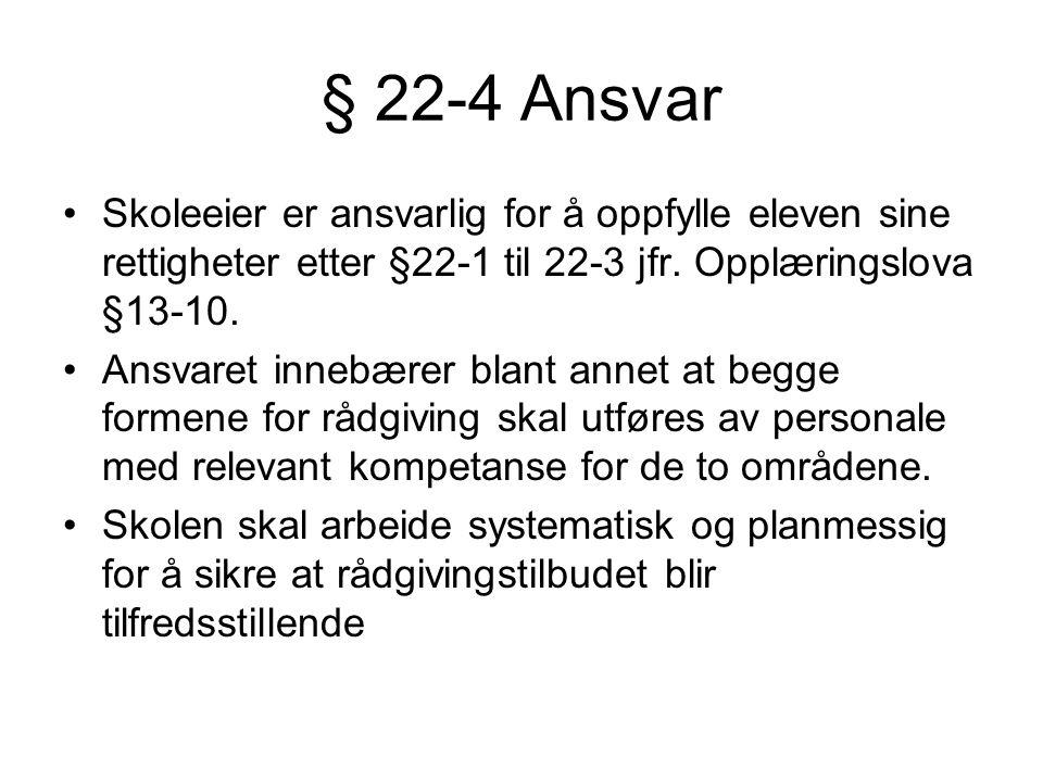 § 22-4 Ansvar Skoleeier er ansvarlig for å oppfylle eleven sine rettigheter etter §22-1 til 22-3 jfr. Opplæringslova §13-10.