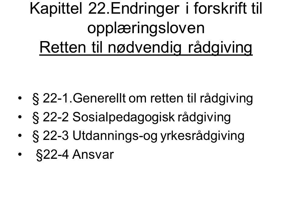 Kapittel 22.Endringer i forskrift til opplæringsloven Retten til nødvendig rådgiving