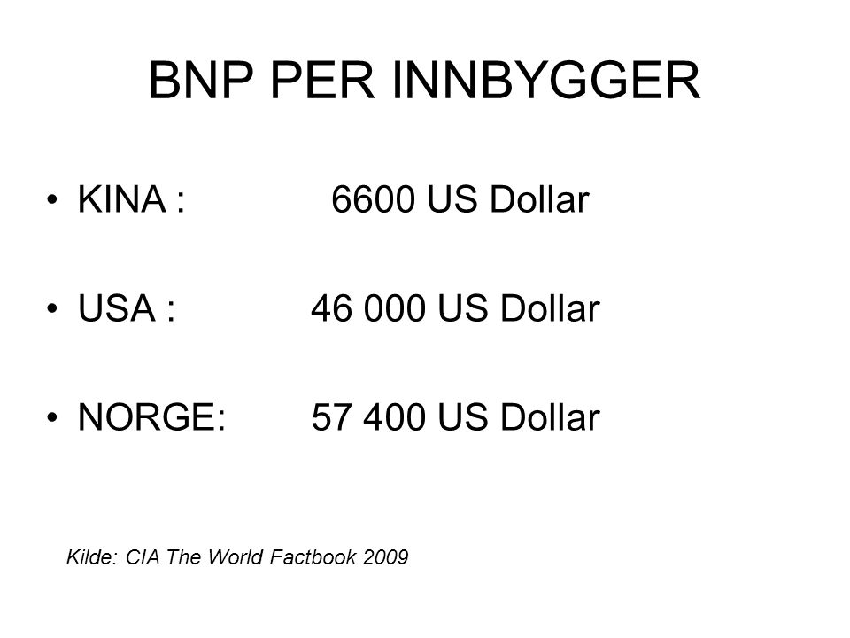 BNP PER INNBYGGER KINA : 6600 US Dollar USA : 46 000 US Dollar