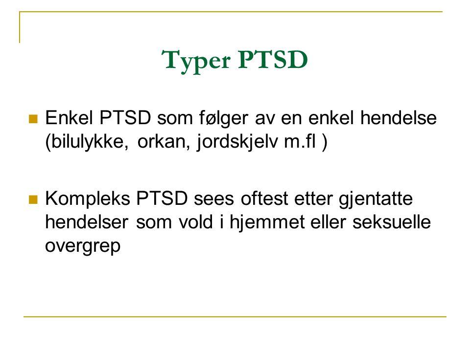 Typer PTSD Enkel PTSD som følger av en enkel hendelse (bilulykke, orkan, jordskjelv m.fl )