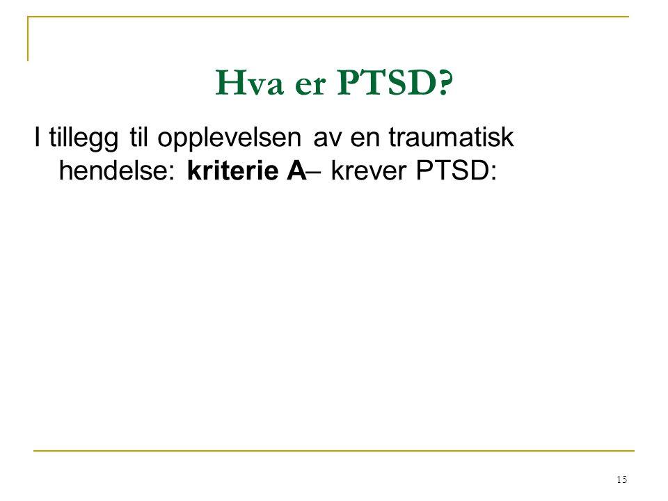 Hva er PTSD I tillegg til opplevelsen av en traumatisk hendelse: kriterie A– krever PTSD: