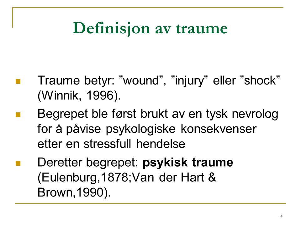 Definisjon av traume Traume betyr: wound , injury eller shock (Winnik, 1996).