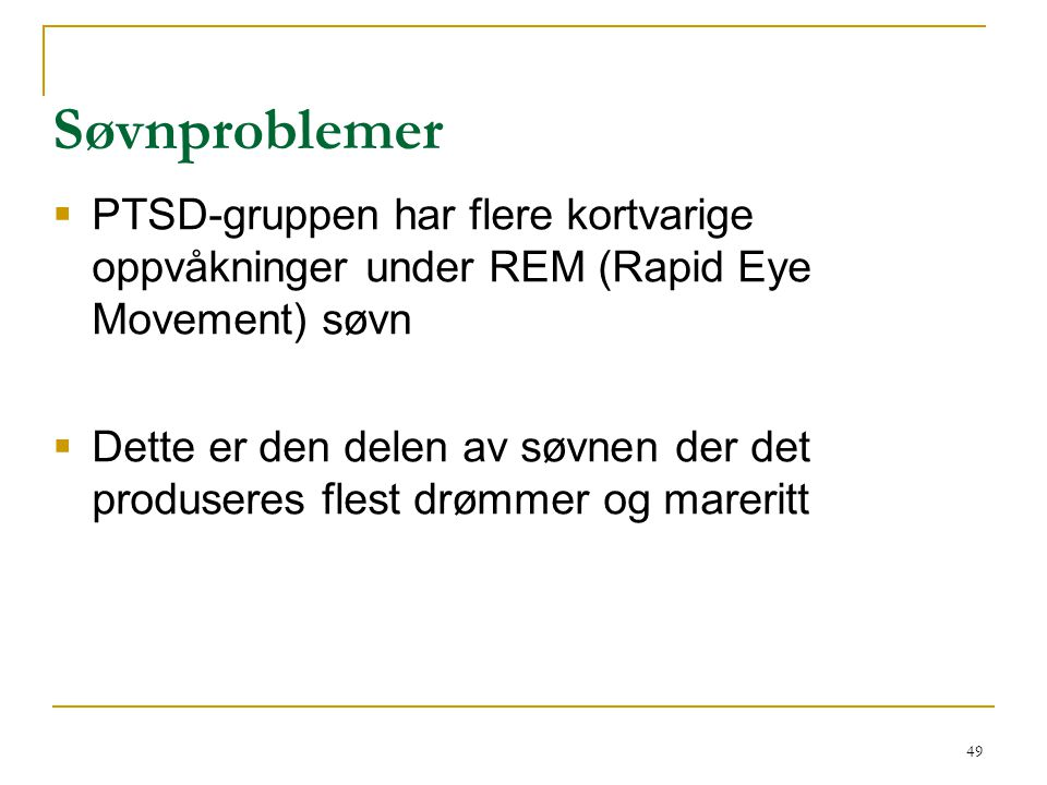Søvnproblemer PTSD-gruppen har flere kortvarige oppvåkninger under REM (Rapid Eye Movement) søvn.