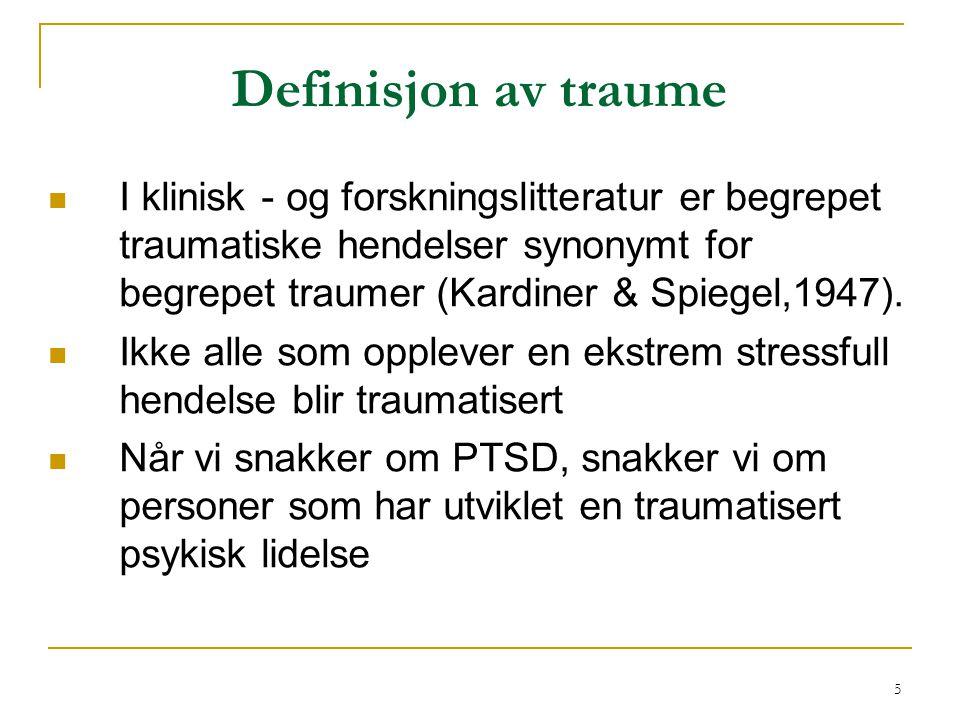 Definisjon av traume I klinisk - og forskningslitteratur er begrepet traumatiske hendelser synonymt for begrepet traumer (Kardiner & Spiegel,1947).