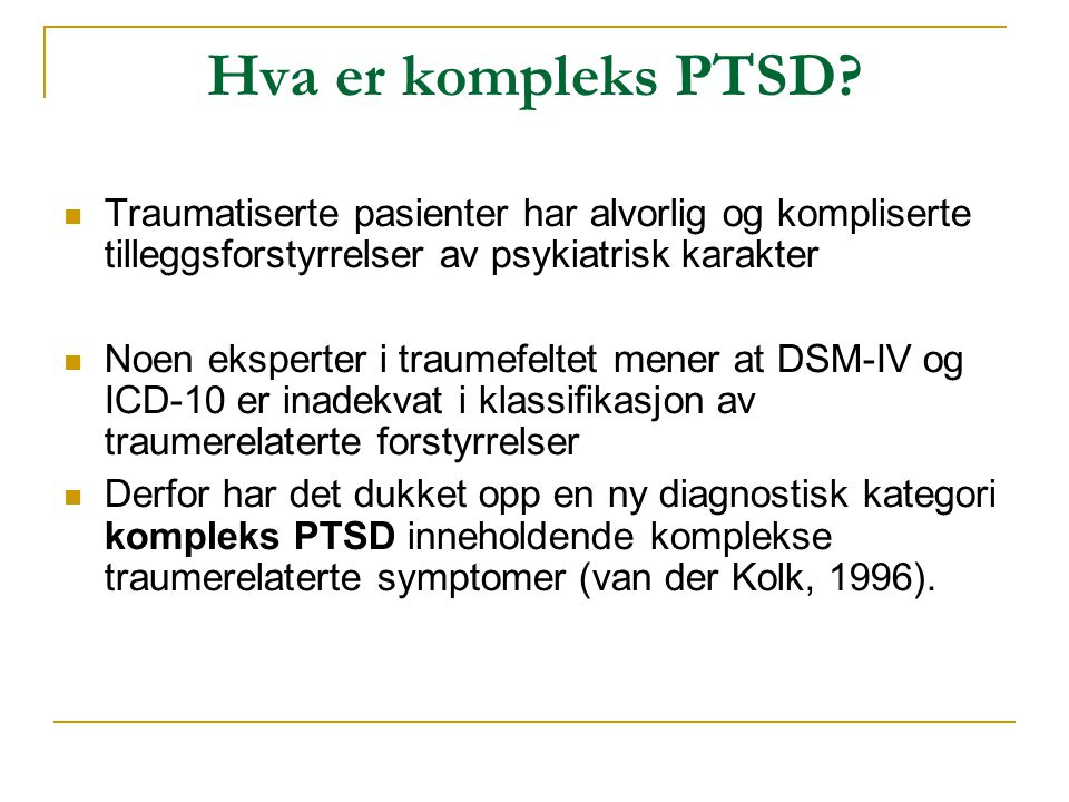 Hva er kompleks PTSD Traumatiserte pasienter har alvorlig og kompliserte tilleggsforstyrrelser av psykiatrisk karakter.