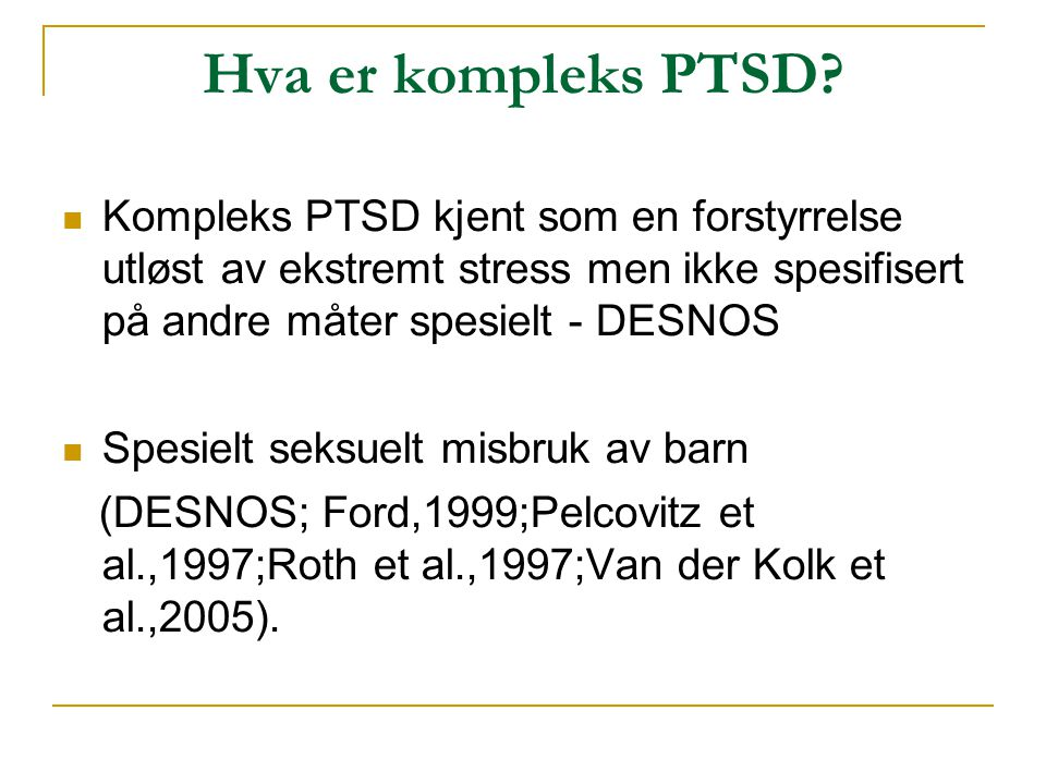 Hva er kompleks PTSD Kompleks PTSD kjent som en forstyrrelse utløst av ekstremt stress men ikke spesifisert på andre måter spesielt - DESNOS.