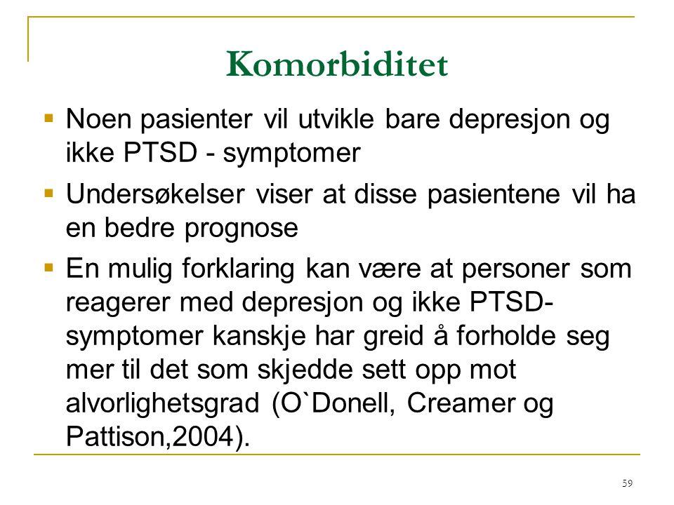 Komorbiditet Noen pasienter vil utvikle bare depresjon og ikke PTSD - symptomer. Undersøkelser viser at disse pasientene vil ha en bedre prognose.