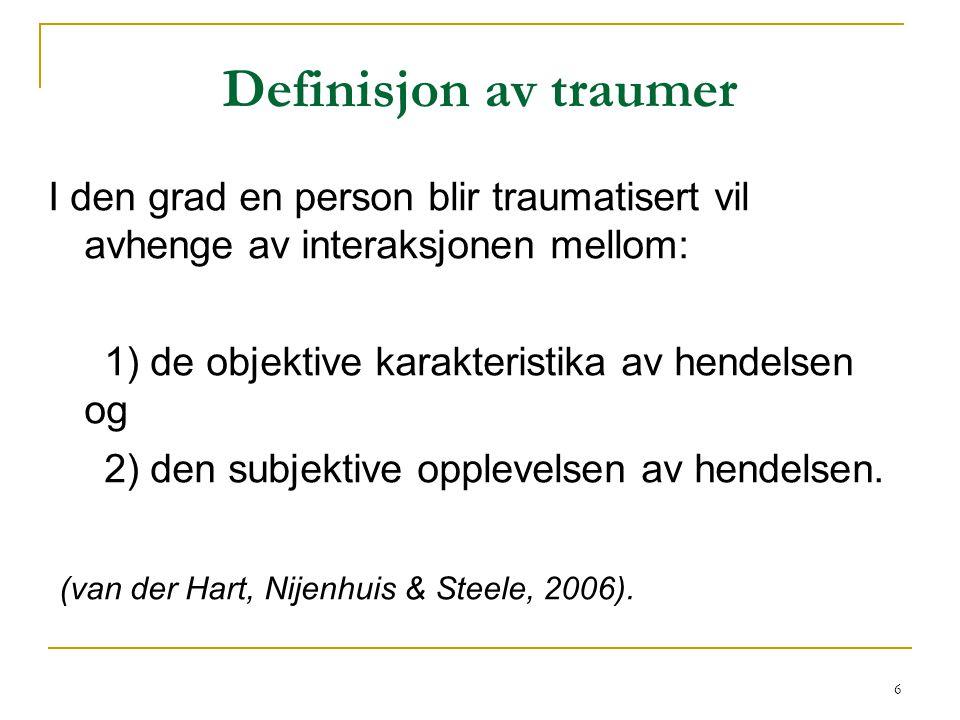 Definisjon av traumer I den grad en person blir traumatisert vil avhenge av interaksjonen mellom: 1) de objektive karakteristika av hendelsen og.