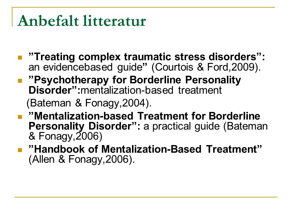 Anbefalt litteratur Treating complex traumatic stress disorders : an evidencebased guide (Courtois & Ford,2009).