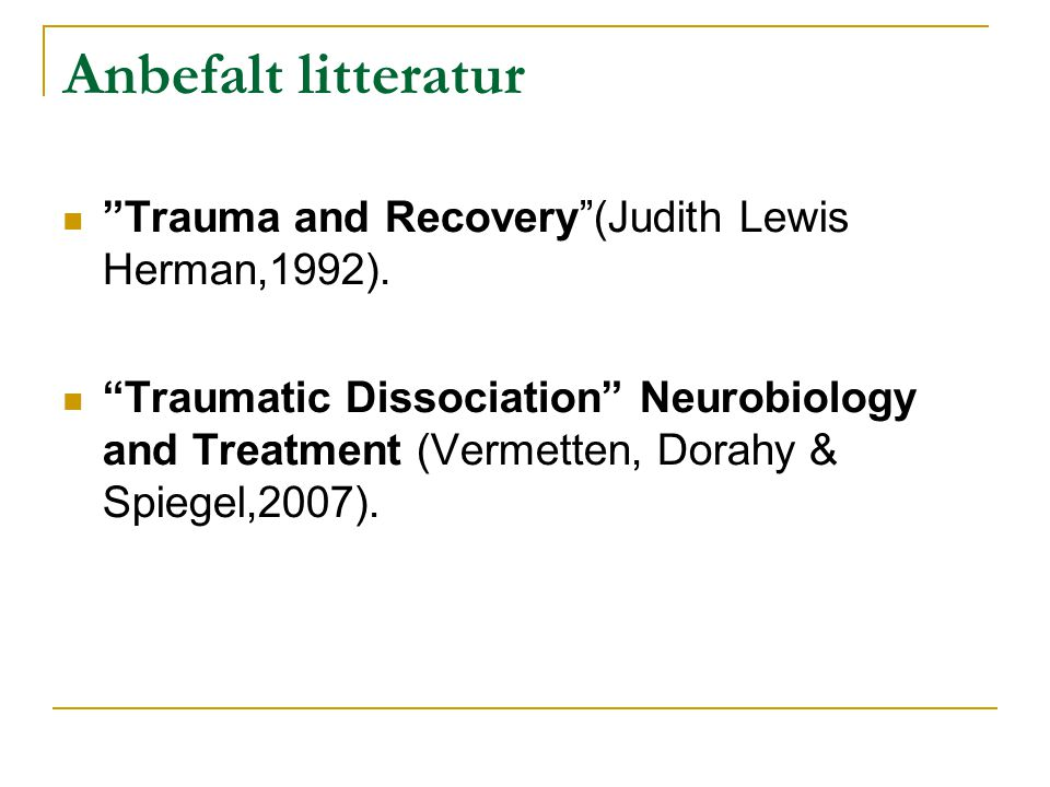 Anbefalt litteratur Trauma and Recovery (Judith Lewis Herman,1992).