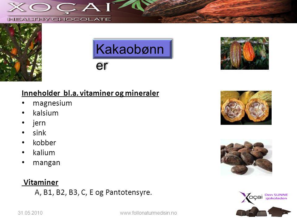 Kakaobønner Inneholder bl.a. vitaminer og mineraler magnesium kalsium