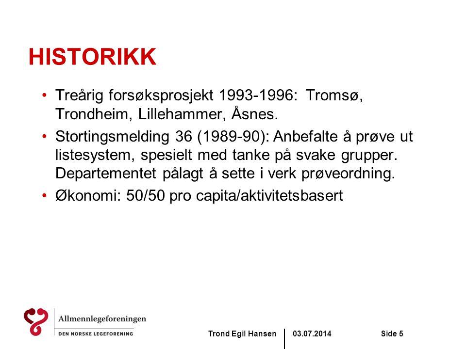 HISTORIKK Treårig forsøksprosjekt 1993-1996: Tromsø, Trondheim, Lillehammer, Åsnes.