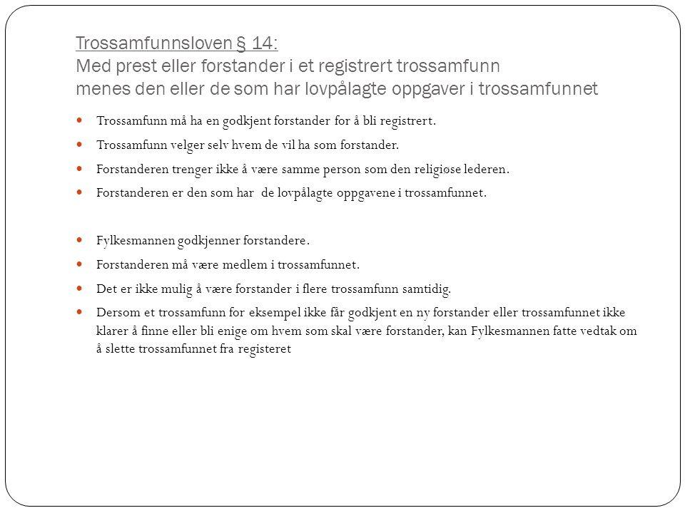 Trossamfunnsloven § 14: Med prest eller forstander i et registrert trossamfunn menes den eller de som har lovpålagte oppgaver i trossamfunnet