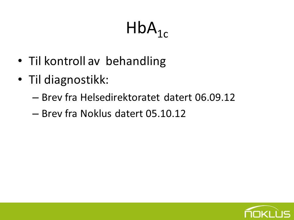 HbA1c Til kontroll av behandling Til diagnostikk: