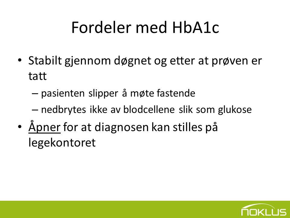 Fordeler med HbA1c Stabilt gjennom døgnet og etter at prøven er tatt