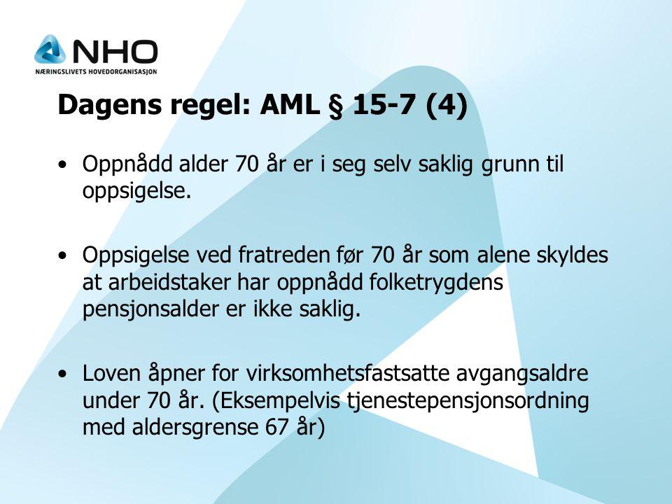 Dagens regel: AML § 15-7 (4) Oppnådd alder 70 år er i seg selv saklig grunn til oppsigelse.