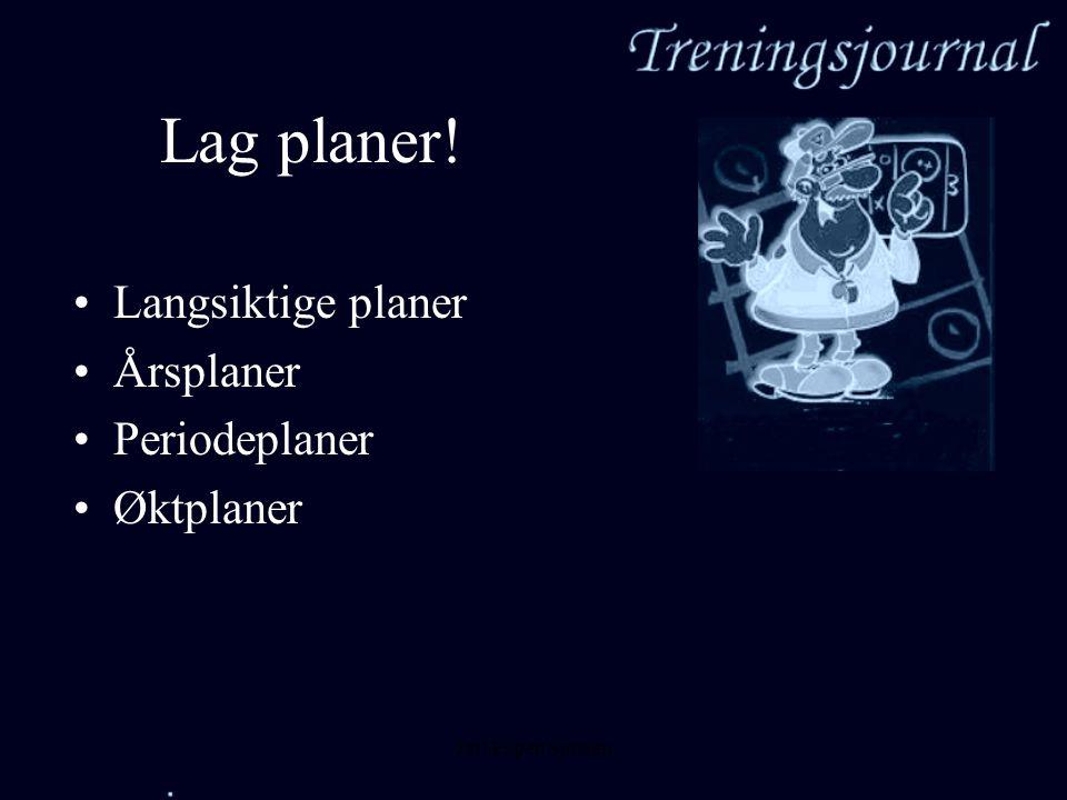 Lag planer! Langsiktige planer Årsplaner Periodeplaner Øktplaner