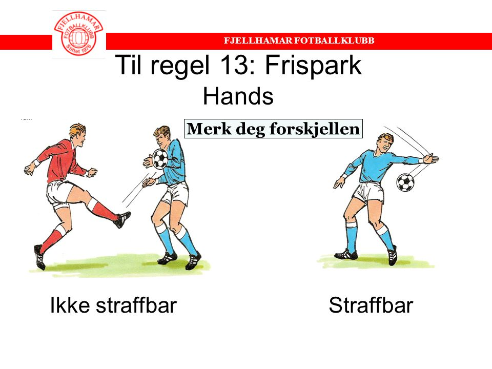 Til regel 13: Frispark Hands Ikke straffbar Straffbar