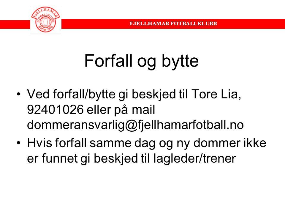 Forfall og bytte Ved forfall/bytte gi beskjed til Tore Lia, 92401026 eller på mail dommeransvarlig@fjellhamarfotball.no.