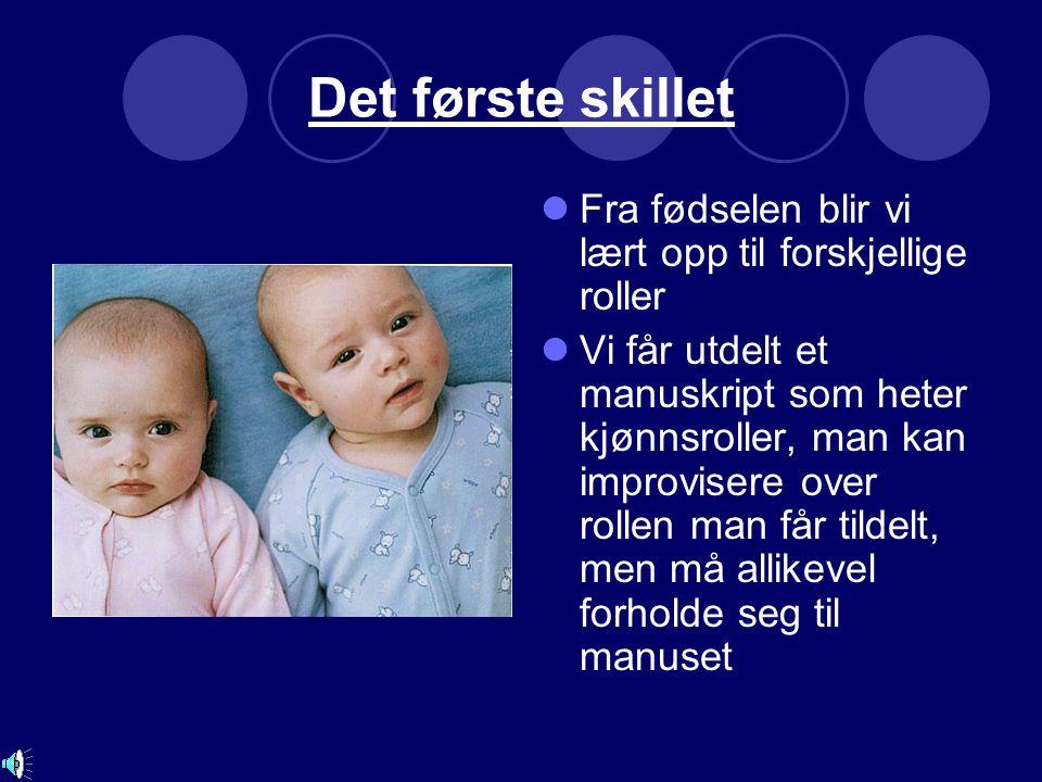 Det første skillet Fra fødselen blir vi lært opp til forskjellige roller.