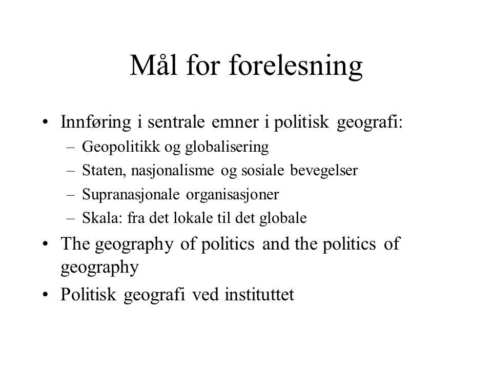 Mål for forelesning Innføring i sentrale emner i politisk geografi: