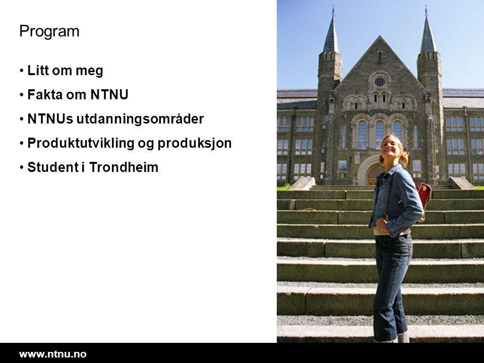 Program Litt om meg Fakta om NTNU NTNUs utdanningsområder