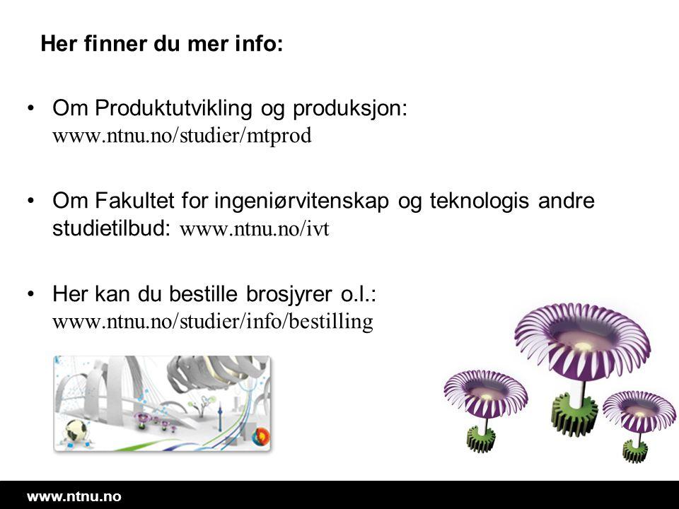 Her finner du mer info: Om Produktutvikling og produksjon: www.ntnu.no/studier/mtprod.