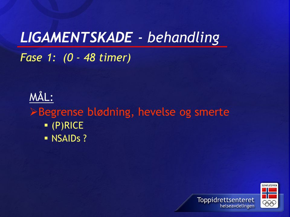 LIGAMENTSKADE - behandling Fase 1: (0 - 48 timer)