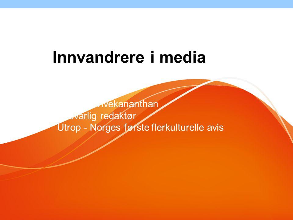 Innvandrere i media Majoran Vivekananthan Ansvarlig redaktør
