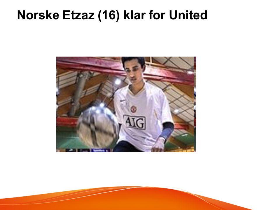 Norske Etzaz (16) klar for United