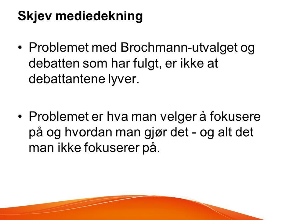Skjev mediedekning Problemet med Brochmann-utvalget og debatten som har fulgt, er ikke at debattantene lyver.