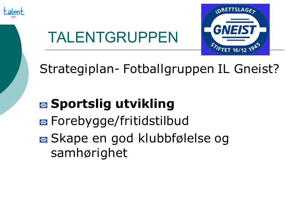 TALENTGRUPPEN Strategiplan- Fotballgruppen IL Gneist