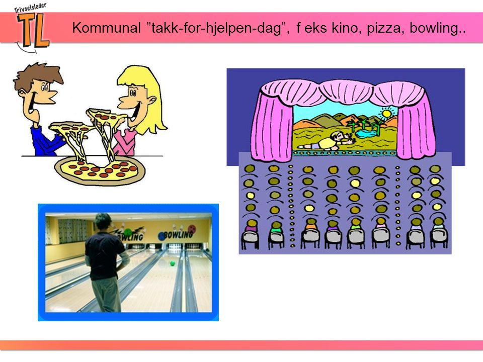 Kommunal takk-for-hjelpen-dag , f eks kino, pizza, bowling..