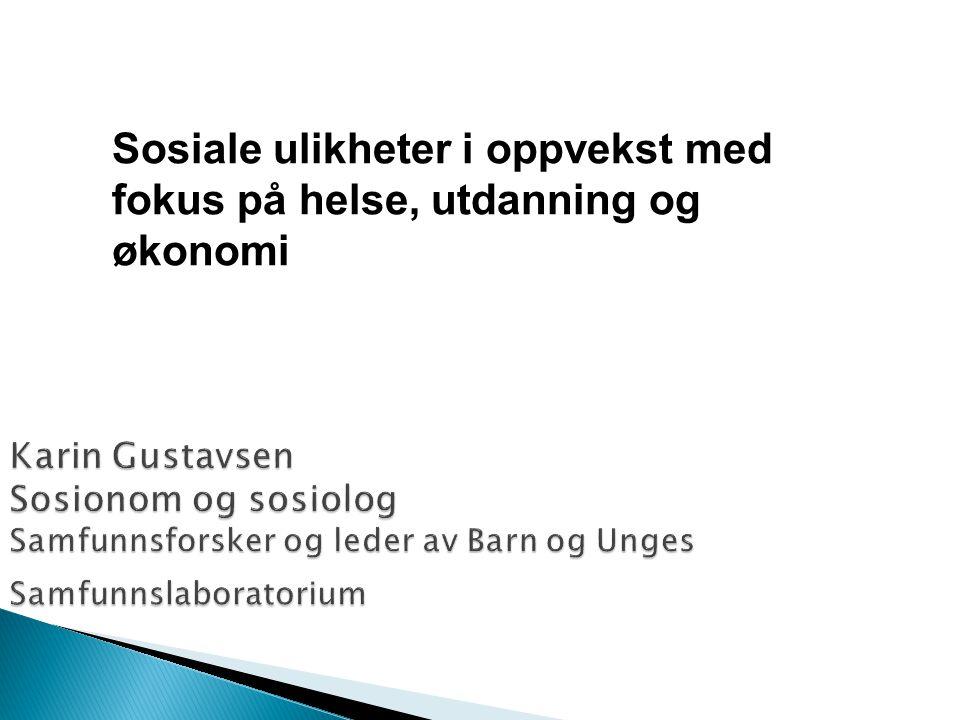 Karin Gustavsen Sosionom og sosiolog Samfunnsforsker og leder av Barn og Unges Samfunnslaboratorium